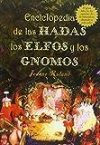 Enciclopedia de las hadas, elfos y gnomos: El Gran Libro de los Espiritus de la Naturaleza...