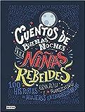 Cuentos de buenas noches para niñas rebeldes: 100 historias de mujeres extraordinarias...