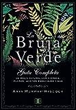 La Bruja Verde. Guía completa de magia natural con hierbas, flores, aceites esenciales y...