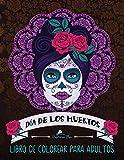 Dia De Los Muertos: Libro De Colorear Para Adultos: Calaveras de azúcar (Día de los...